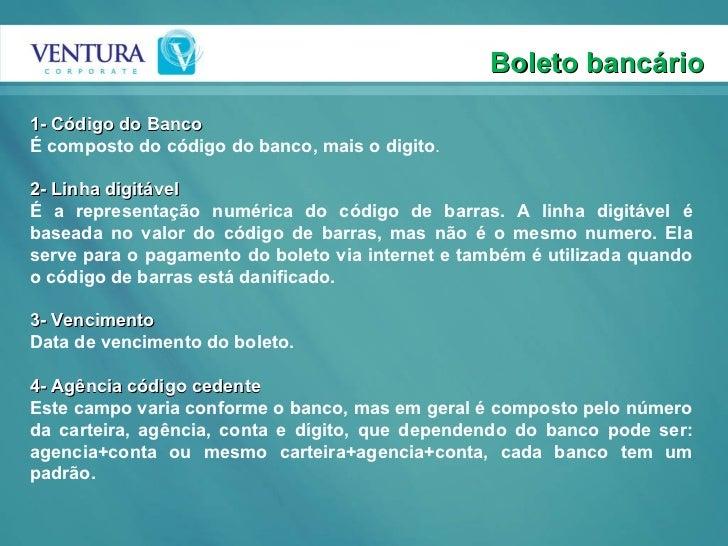 Boleto bancário 1- Código do Banco É composto do código do banco, mais o digito .  2- Linha digitável É a representação n...