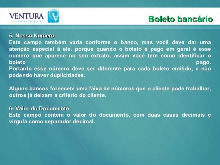 Boleto bancário 5- Nosso Numero Este campo também varia conforme o banco, mas você deve dar uma atenção especial à ele, po...