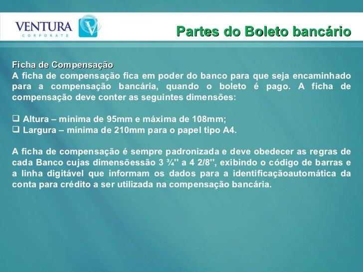 Partes do Boleto bancário <ul><li>Ficha de Compensação </li></ul><ul><li>A ficha de compensação fica em poder do banco par...