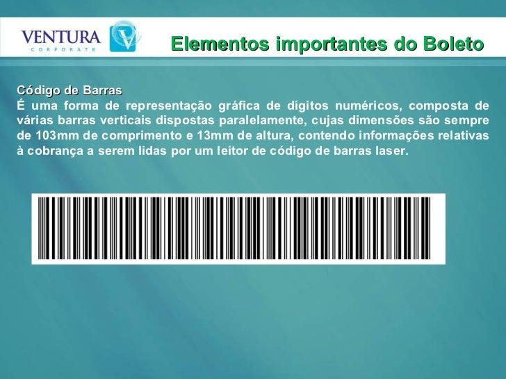 Elementos importantes do Boleto  Código de Barras É uma forma de representação gráfica de dígitos numéricos, composta de v...