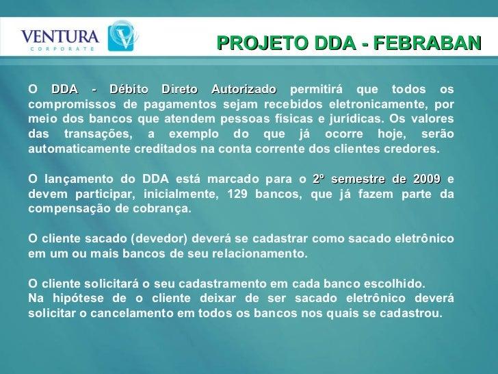 PROJETO DDA - FEBRABAN O  DDA - Débito Direto Autorizado  permitirá que todos os compromissos de pagamentos sejam recebido...