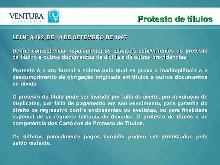 Protesto de títulos LEI Nº 9.492, DE 10 DE SETEMBRO DE 1997  Define competência, regulamenta os serviços concernentes ao ...