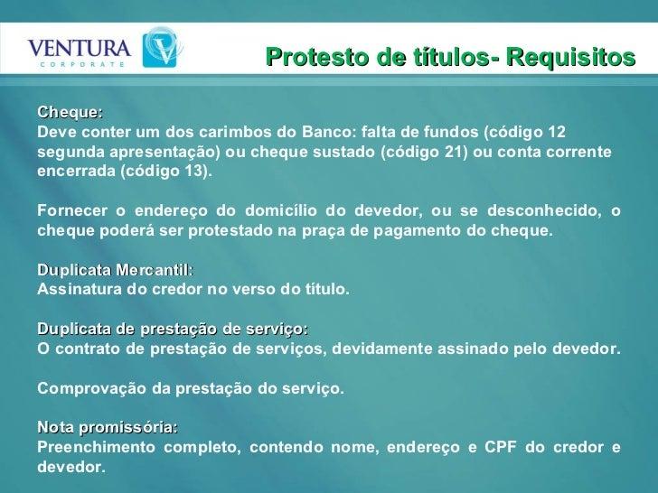 Protesto de títulos- Requisitos Cheque:  Deve conter um dos carimbos do Banco: falta de fundos (código 12 segunda apresent...