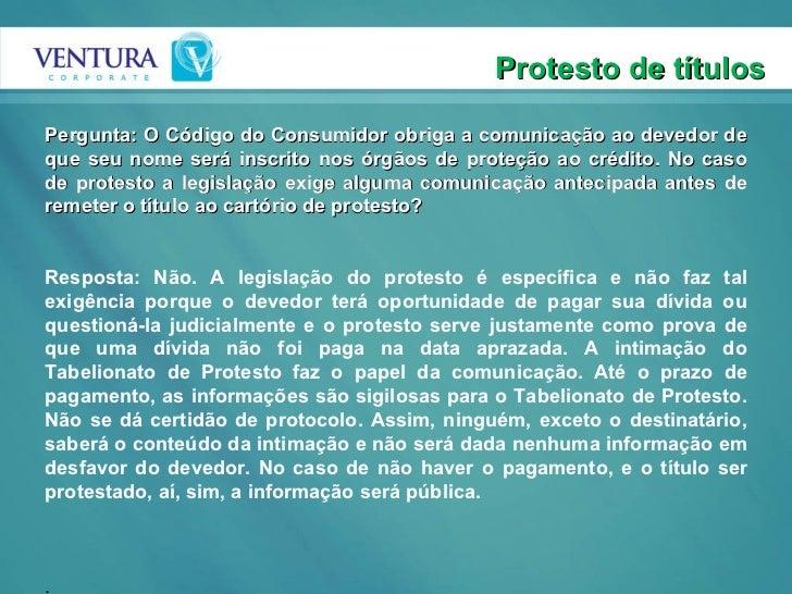 Protesto de títulos Pergunta: O Código do Consumidor obriga a comunicação ao devedor de que seu nome será inscrito nos órg...