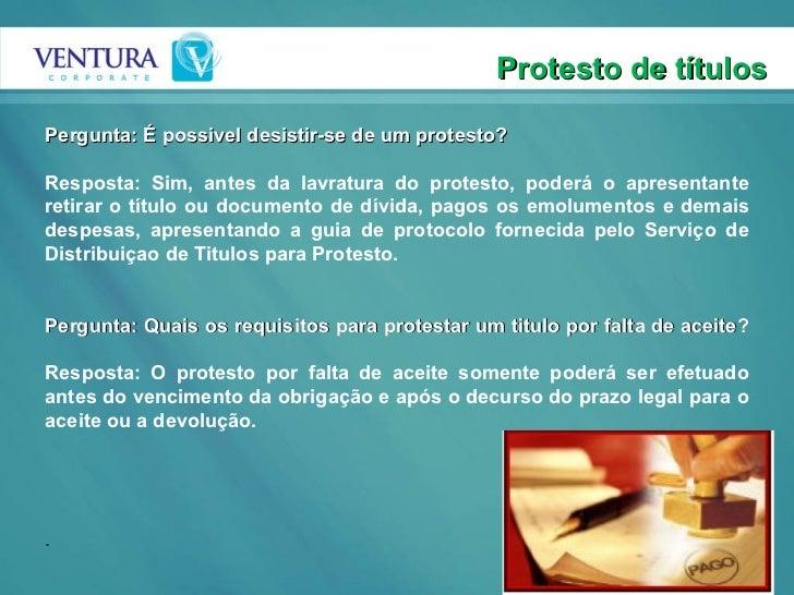 Protesto de títulos Pergunta: É possivel desistir-se de um protesto? Resposta: Sim, antes da lavratura do protesto, poderá...