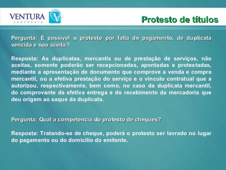 Protesto de títulos Pergunta: É possível o protesto por falta de pagamento, de duplicata vencida e nao aceita? Resposta: A...