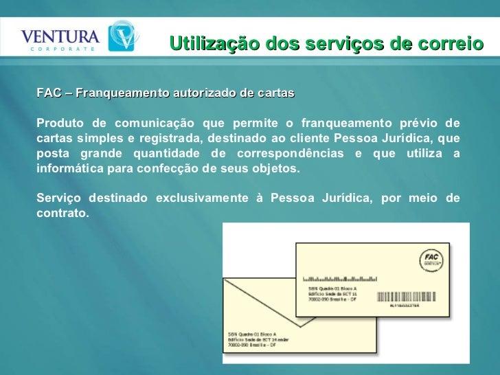 Utilização dos serviços de correio FAC – Franqueamento autorizado de cartas Produto de comunicação que permite o franqueam...