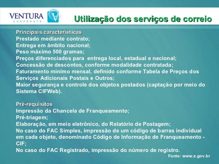 Utilização dos serviços de correio Principais características  Prestado mediante contrato;  Entrega em âmbito nacional;  P...