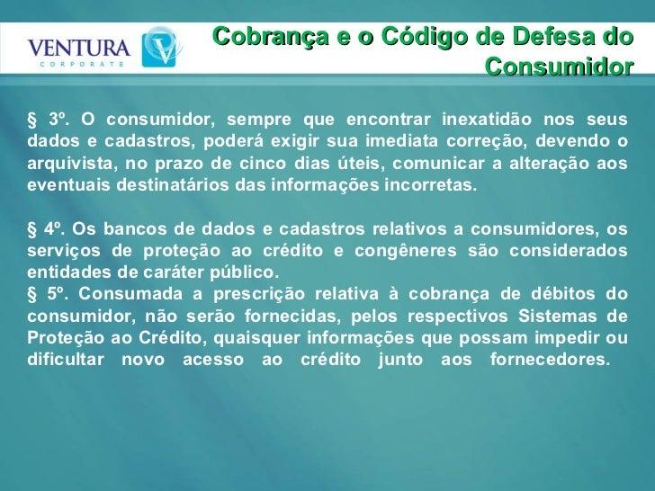 Cobrança e o Código de Defesa do Consumidor § 3º. O consumidor, sempre que encontrar inexatidão nos seus dados e cadastros...