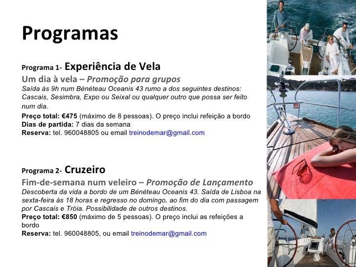 Programas Programa 1-  Experiência de Vela Um dia à vela –  Promoção para grupos Saída às 9h num Bénéteau Oceanis 43 rumo ...