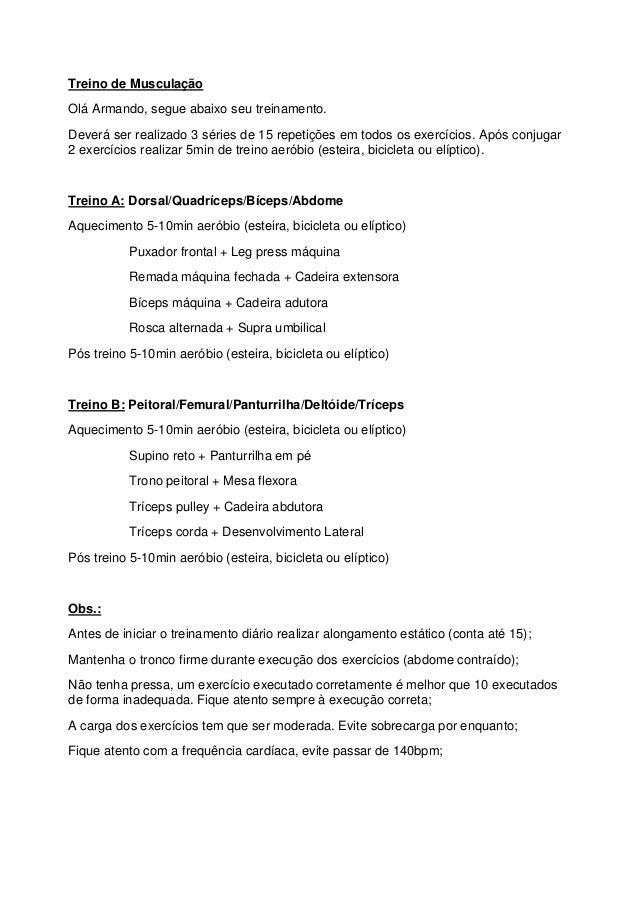Treino de Musculação Olá Armando, segue abaixo seu treinamento. Deverá ser realizado 3 séries de 15 repetições em todos os...