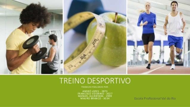 TREINO DESPORTIVO TRABALHO REALIZADO POR:  ANDRÉ LOPES - 2873 FRANCISCO VITORINO - 3027 MANUEL ALCÂNTARA - 2999 MAURO BRAN...