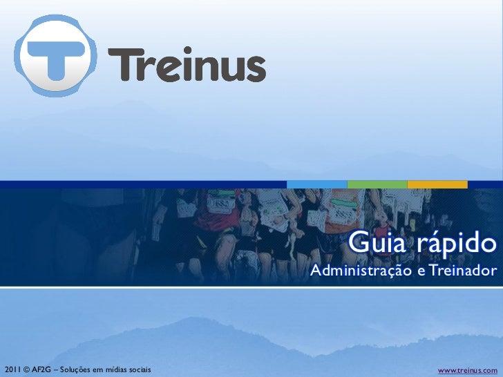 Guia rápido                                           Administração e Treinador2011 © AF2G – Soluções em mídias sociais   ...