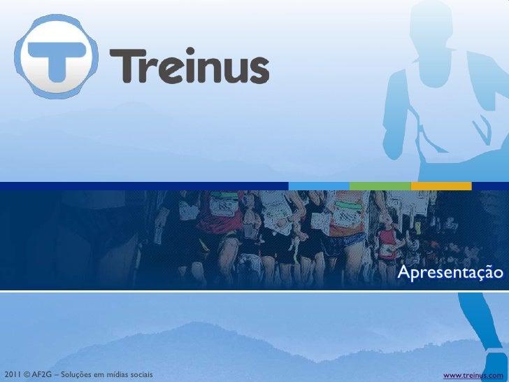 Apresentação2011 © AF2G – Soluções em mídias sociais        www.treinus.com