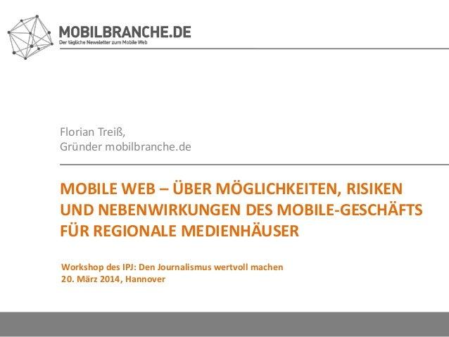 Florian Treiß, Gründer mobilbranche.de MOBILE WEB – ÜBER MÖGLICHKEITEN, RISIKEN UND NEBENWIRKUNGEN DES MOBILE-GESCHÄFTS FÜ...