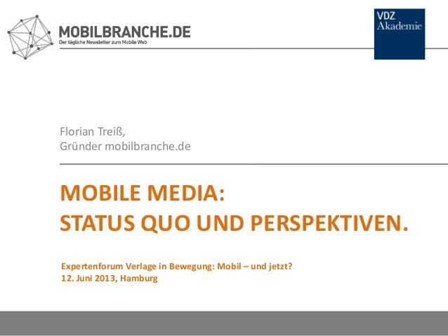 Florian Treiß,Gründer mobilbranche.deMOBILE MEDIA:STATUS QUO UND PERSPEKTIVEN.Expertenforum Verlage in Bewegung: Mobil – u...