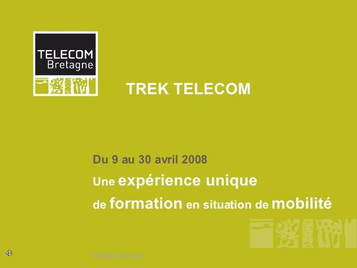 TREK TELECOM Du 9 au 30 avril 2008 Une  expérience unique  de  formation  en situation de  mobilité Contact presse