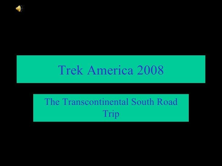 Trek America 2008 The Transcontinental South Road Trip
