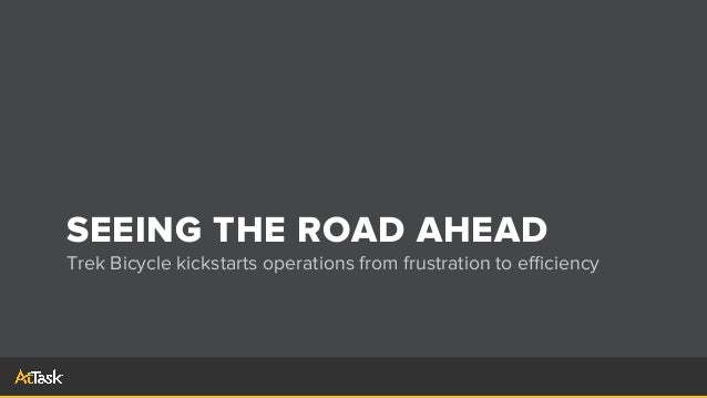 SEEING THE ROAD AHEADTrek Bicycle kickstarts operations from frustration to efficiency