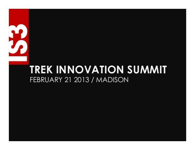 TREK INNOVATION SUMMIT FEBRUARY 21 2013 / MADISON