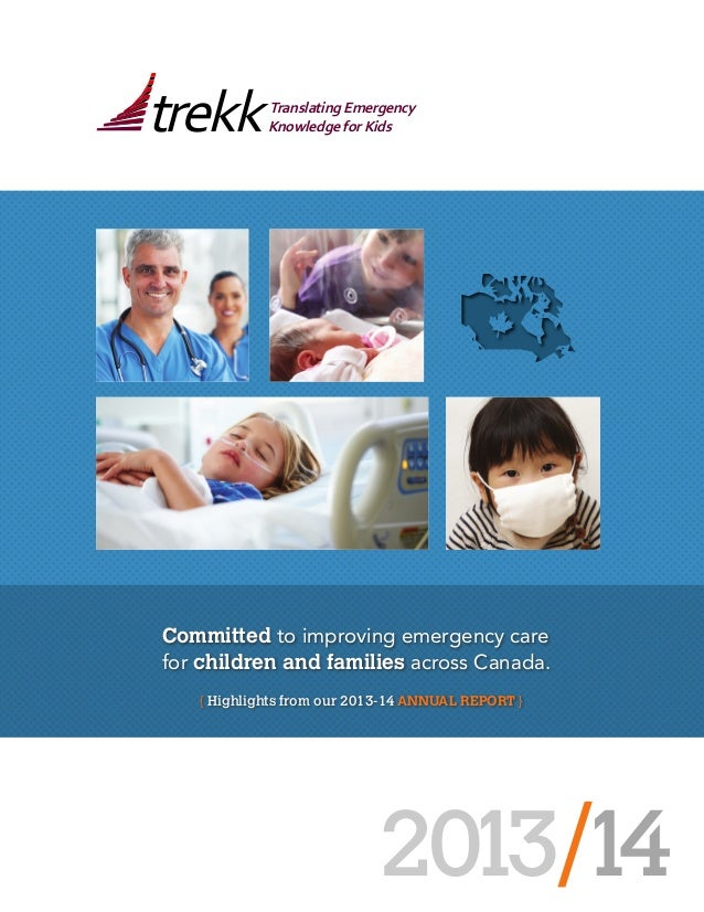 2013 /14  trekk Translating Emergency  Knowledge for Kids  Committed to improving emergency care  for children and familie...