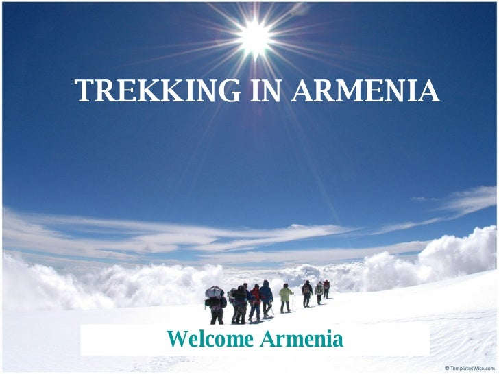 TREKKING IN ARMENIA Welcome Armenia