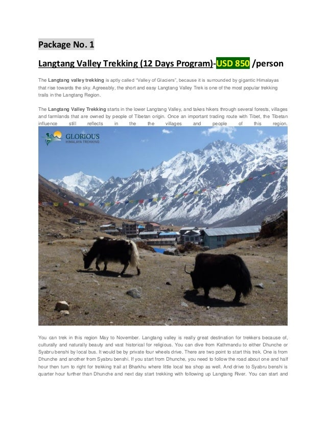"Package No. 1 Langtang Valley Trekking (12 Days Program)-USD 850 /person The Langtang valley trekking is aptly called ""Val..."