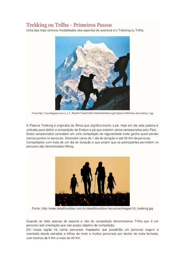 Trekking ou Trilha - Primeiros PassosUma das mais comuns modalidades dos esportes de aventura é o Trekking ou Trilha.Fonte...
