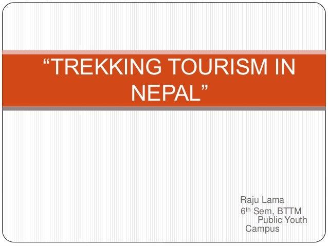 "Raju Lama 6th Sem, BTTM Public Youth Campus ""TREKKING TOURISM IN NEPAL"""