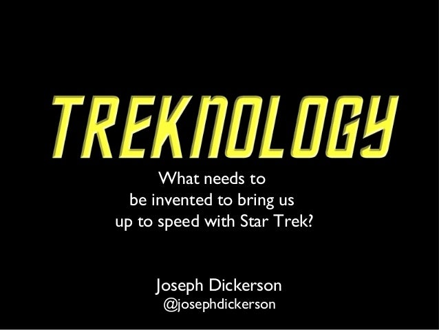 What needs to be invented to bring us up to speed with Star Trek? Joseph Dickerson @josephdickerson