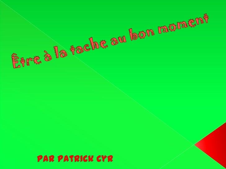 Être à la tache au bon moment <br />Par Patrick Cyr<br />