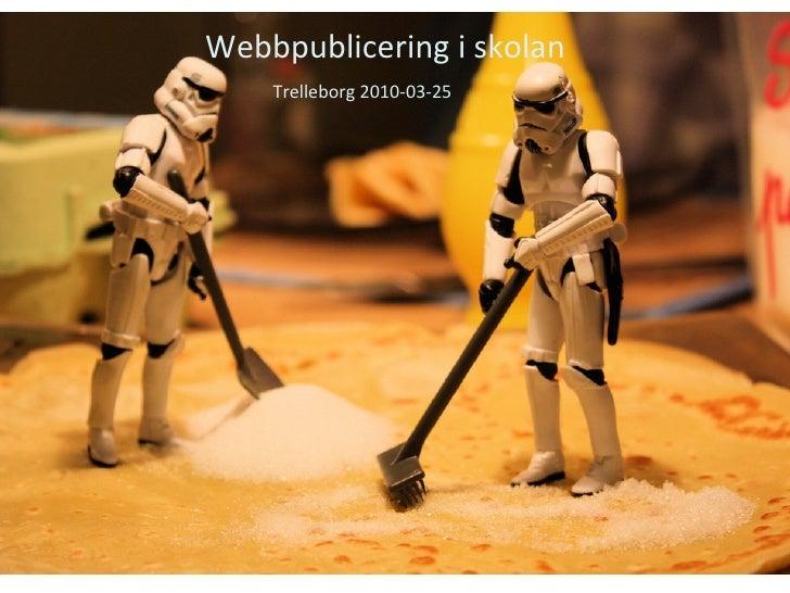 Webbpublicering i skolan Trelleborg 2010-03-25