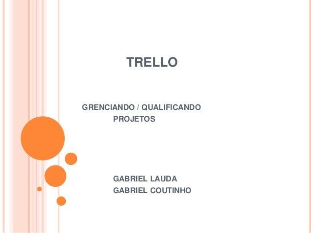 TRELLO  GRENCIANDO / QUALIFICANDO PROJETOS  GABRIEL LAUDA GABRIEL COUTINHO