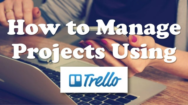 How to Manage Projects Using