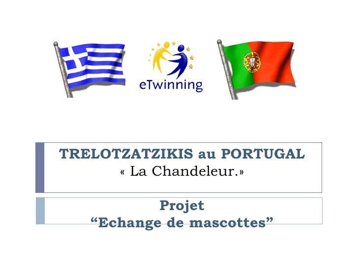 """TRELOTZATZIKIS au PORTUGAL      «La Chandeleur.»           Projet   """"Echange de mascottes"""""""