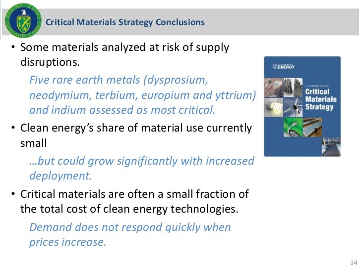 Critical Materials Strategy Conclusions• Some materials analyzed at risk of supply  disruptions.    Five rare earth metals...