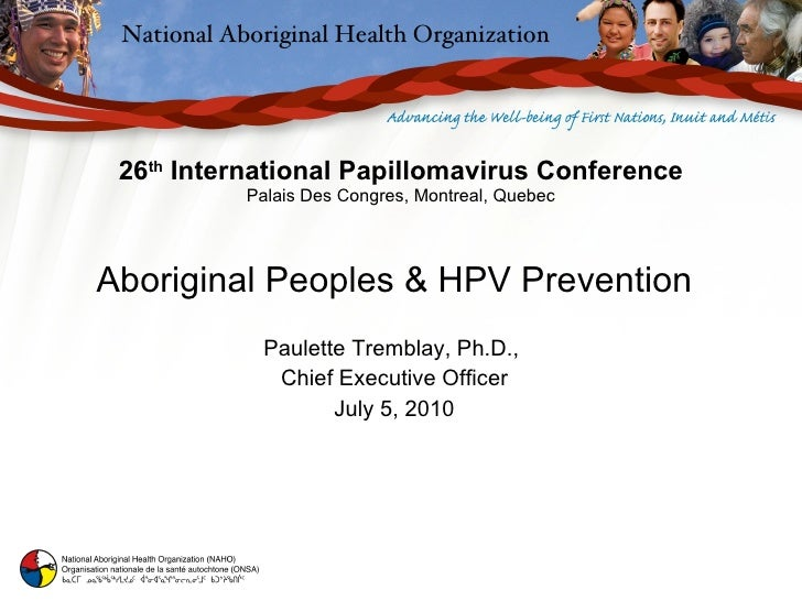 26 th  International Papillomavirus Conference Palais Des Congres, Montreal, Quebec Aboriginal Peoples & HPV Prevention Pa...