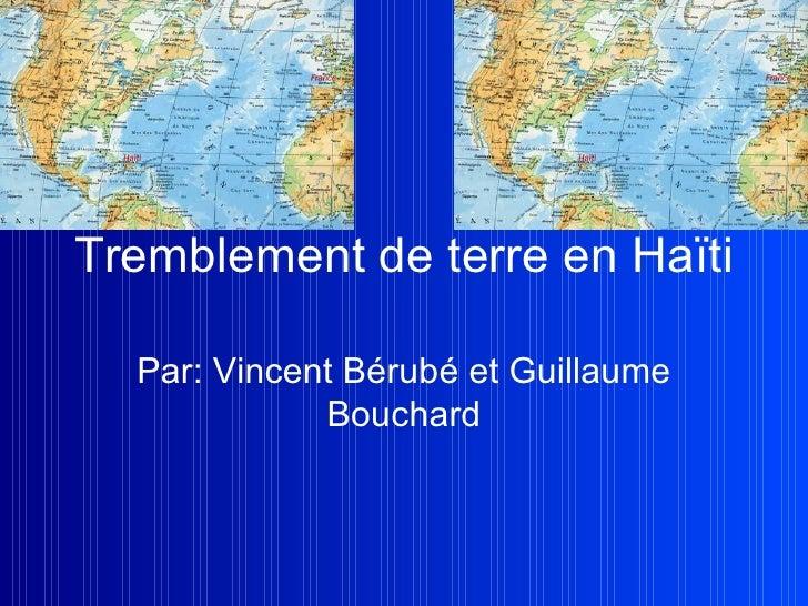 Tremblement de terre en Haïti Par: Vincent Bérubé et Guillaume Bouchard