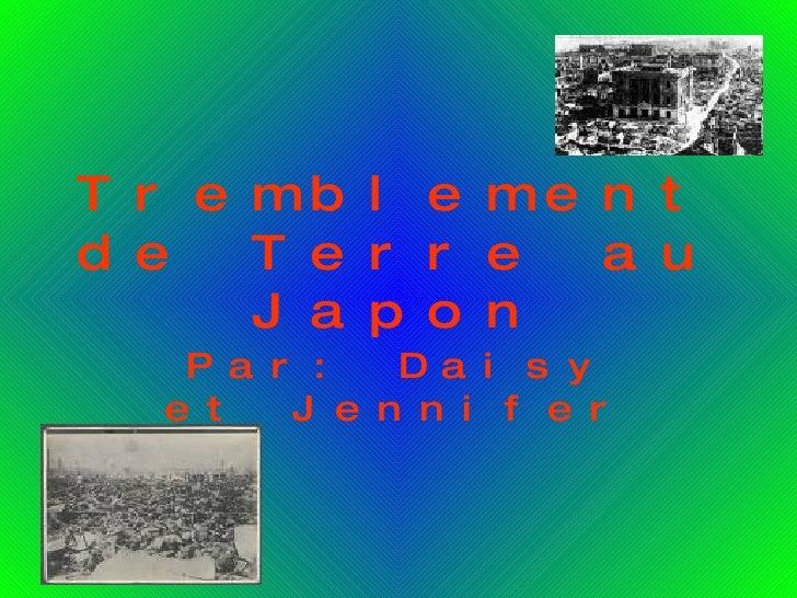 Tremblement de Terre au Japon Par: Daisy et Jennifer
