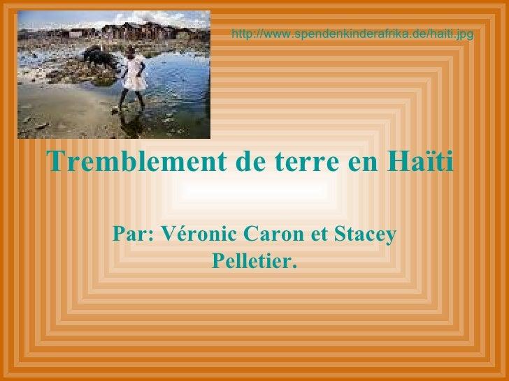Tremblement de terre en Haïti   Par: Véronic Caron et Stacey Pelletier. http://www.spendenkinderafrika.de/haiti.jpg