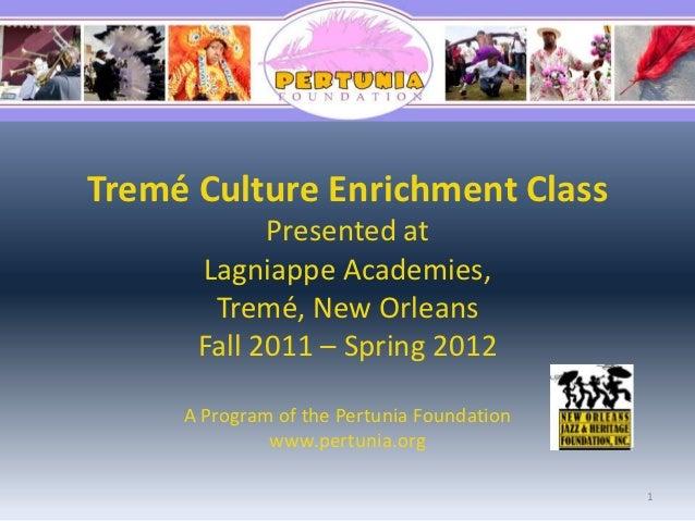 Tremé Culture Enrichment Class            Presented at      Lagniappe Academies,       Tremé, New Orleans      Fall 2011 –...