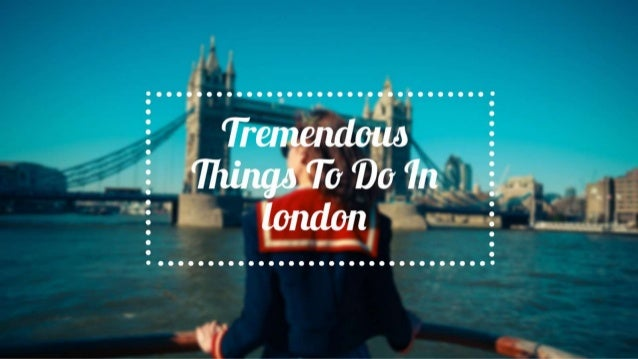 Tremendous Things To Do In London