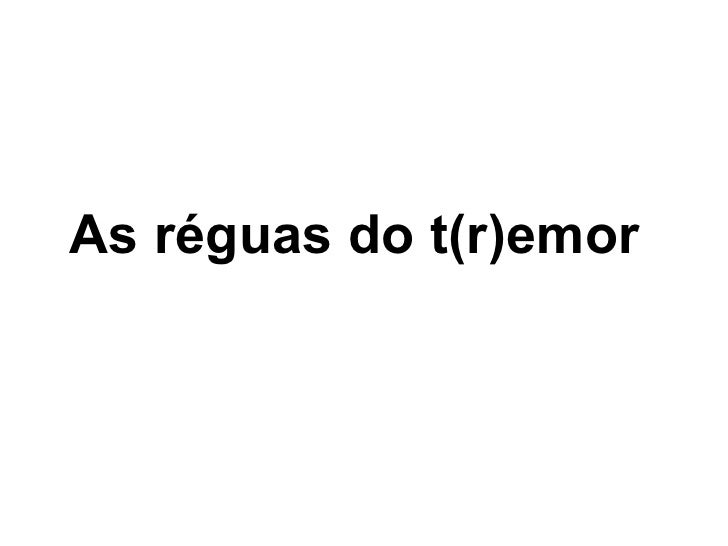 As réguas do t(r)emor