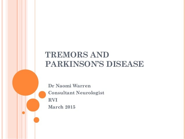 TREMORS AND PARKINSON'S DISEASE Dr Naomi Warren Consultant Neurologist RVI March 2015