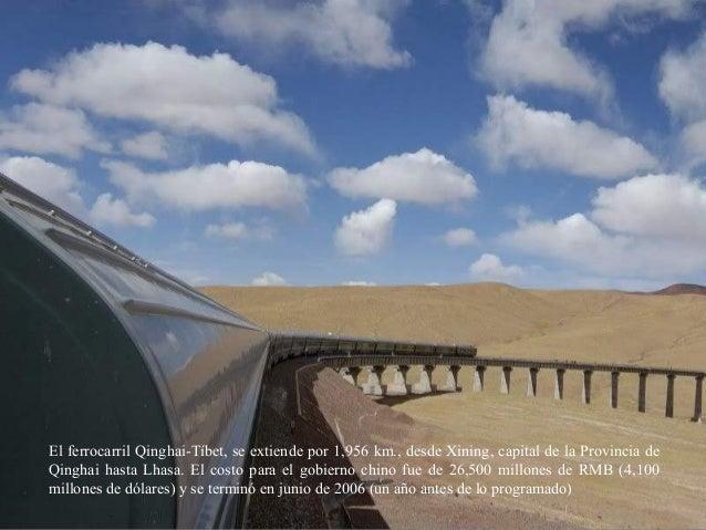 El ferrocarril Qinghai-Tíbet, se extiende por 1,956 km., desde Xining, capital de la Provincia de Qinghai hasta Lhasa. El ...