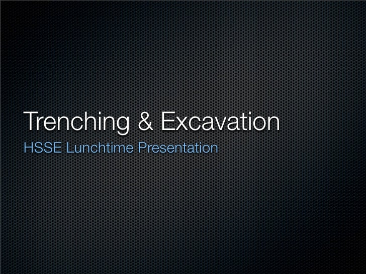 Trenching & Excavation HSSE Lunchtime Presentation