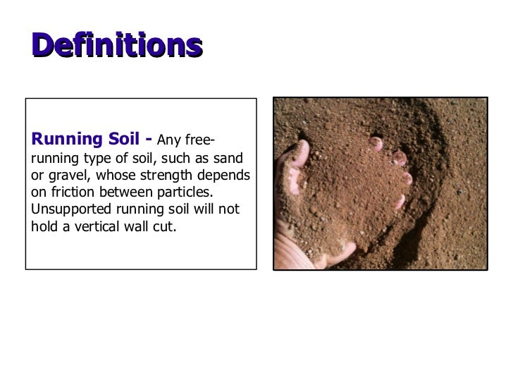 Running Soil -   Any free-running type of soil, such as sand or gravel, whose strength depends on friction between particl...