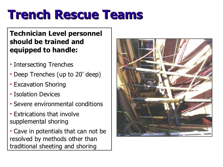 Trench Rescue Teams <ul><li>Technician Level personnel should be trained and equipped to handle: </li></ul><ul><li>Interse...