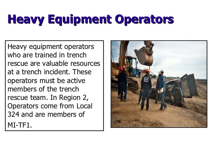 Heavy Equipment Operators Heavy equipment operators who are trained in trench rescue are valuable resources at a trench in...