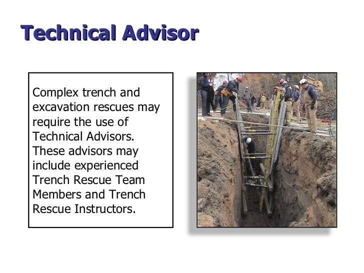 Technical Advisor Complex trench and excavation rescues may require the use of Technical Advisors. These advisors may incl...